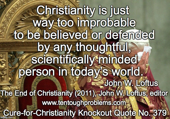 Knockout Quote No 379, Loftus,Christianity is just way too improbable to be believed or defended