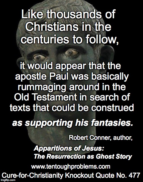 Knockout Quote No 477, Conner,The apostle Paul was basically rummaging around in the Old Testament