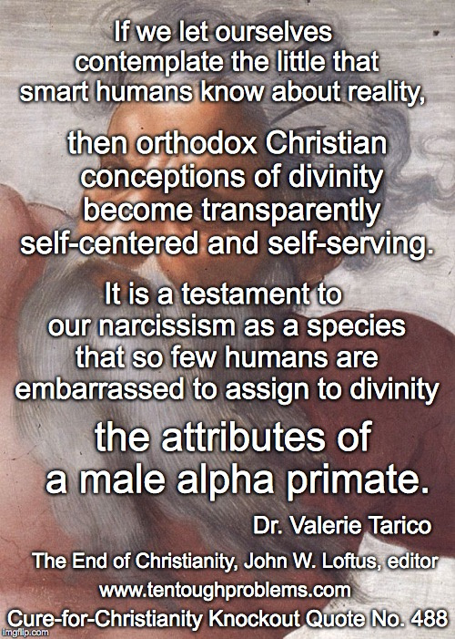 CCCQ No 488, Tarico, So few humans are embarrassed to assign to divinity the attributes of a male alpha primate