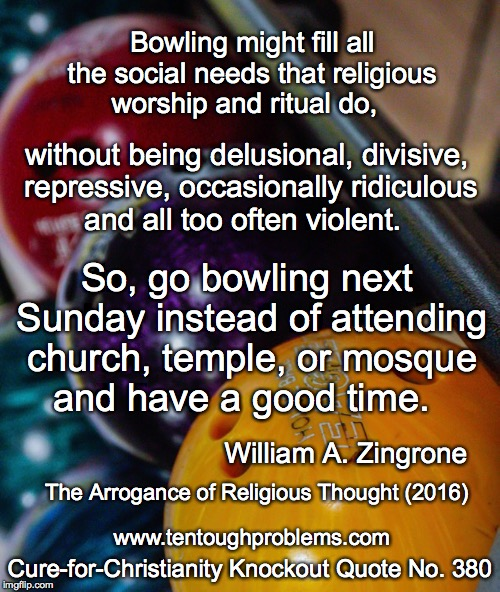 Knocckout Quote No 380, Zingrone, So, go bowling next Sunday instead of attending church and have a good time