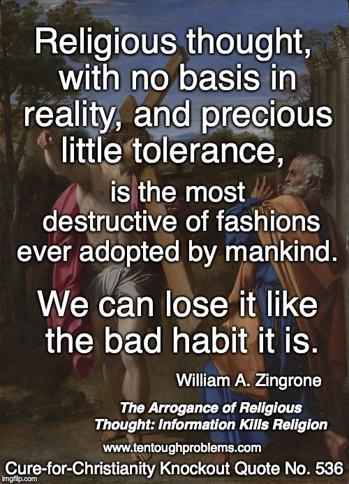 Knockout Quote No 536, Zingrone, Religious thought, with no basis in reality, and precious little tolerance, is the most destructive