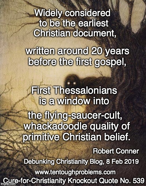 CCKQ No 539, Conner, Thessalonians is a window into the flying-saucer-cult, whackadoodle quality of primitive Christian belief