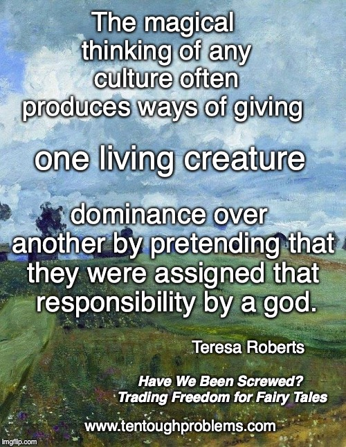 Roberts, The magical thinking of any culture often produces ways of giving one living creature dominance
