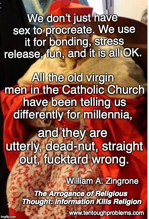 Zingrone, All the old virgin men in the Catholic Church have been telling us differently for millennia