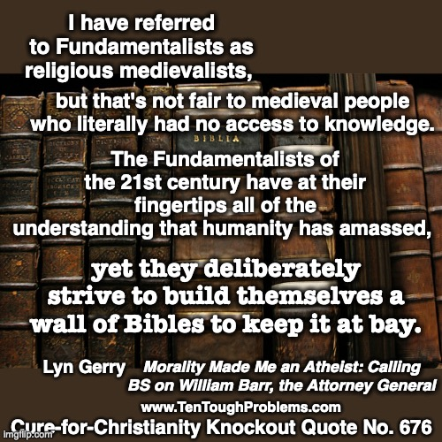 CCKQ No 676, Gerry, Fundamentalists deliberately strive to build themselves a wall of Bibles to keep it at bay